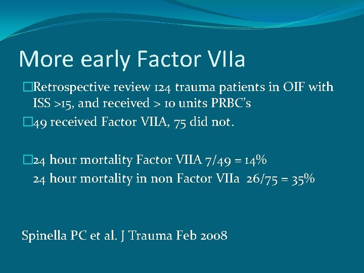 More early Factor VIIa �Retrospective review 124 trauma patients in OIF with ISS >15,