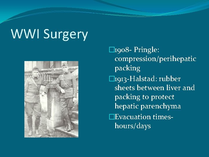 WWI Surgery � 1908 - Pringle: compression/perihepatic packing � 1913 -Halstad: rubber sheets between