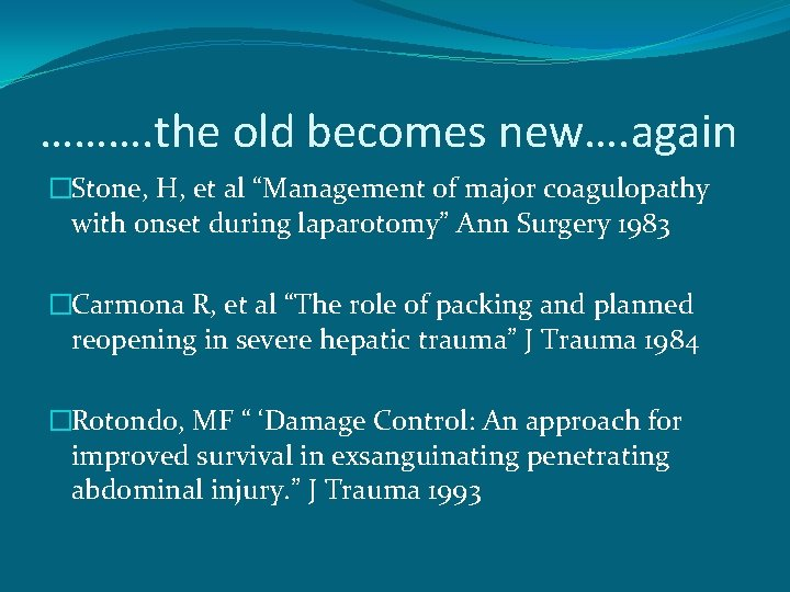 "………. the old becomes new…. again �Stone, H, et al ""Management of major coagulopathy"
