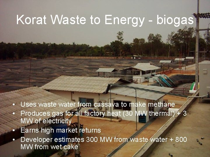 Korat Waste to Energy - biogas • Uses waste water from cassava to make