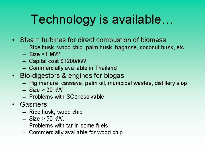 Technology is available… • Steam turbines for direct combustion of biomass – – Rice