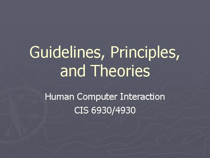 Guidelines, Principles, and Theories Human Computer Interaction CIS 6930/4930
