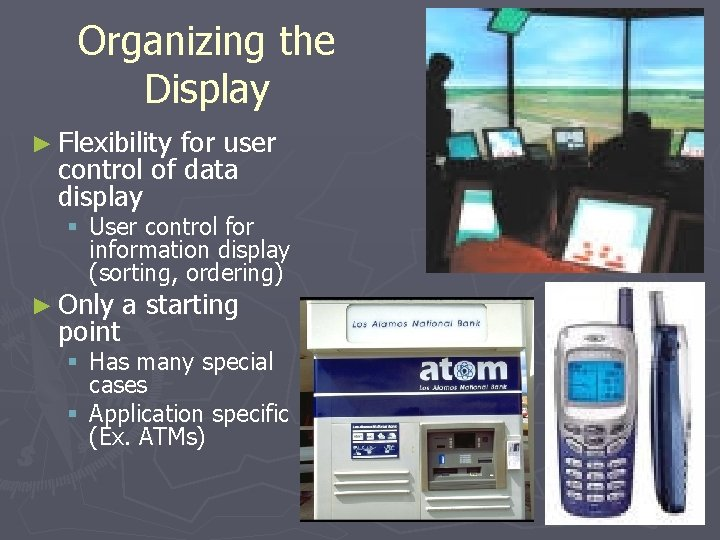Organizing the Display ► Flexibility for user control of data display § User control