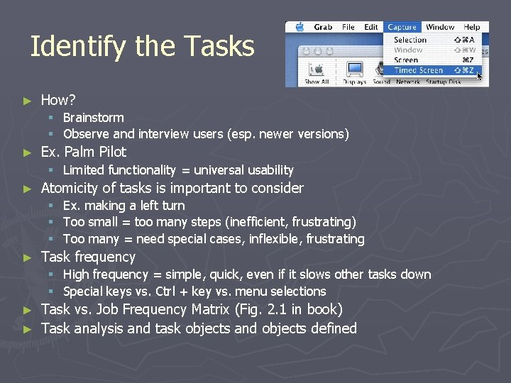 Identify the Tasks ► How? § § ► Brainstorm Observe and interview users (esp.