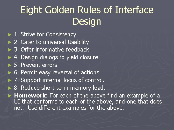 Eight Golden Rules of Interface Design 1. Strive for Consistency ► 2. Cater to