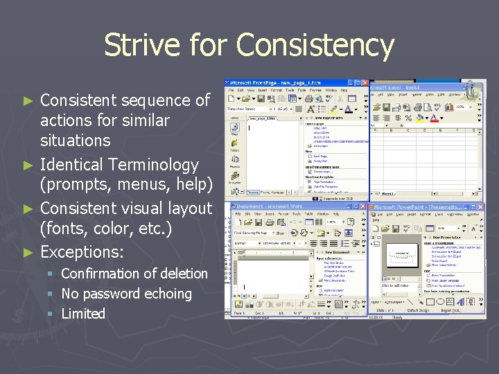 Strive for Consistency Consistent sequence of actions for similar situations ► Identical Terminology (prompts,