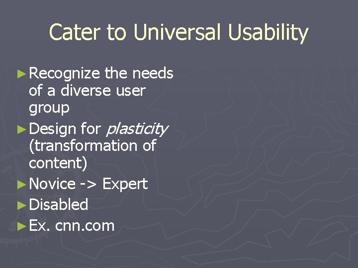 Cater to Universal Usability ► Recognize the needs of a diverse user group ►