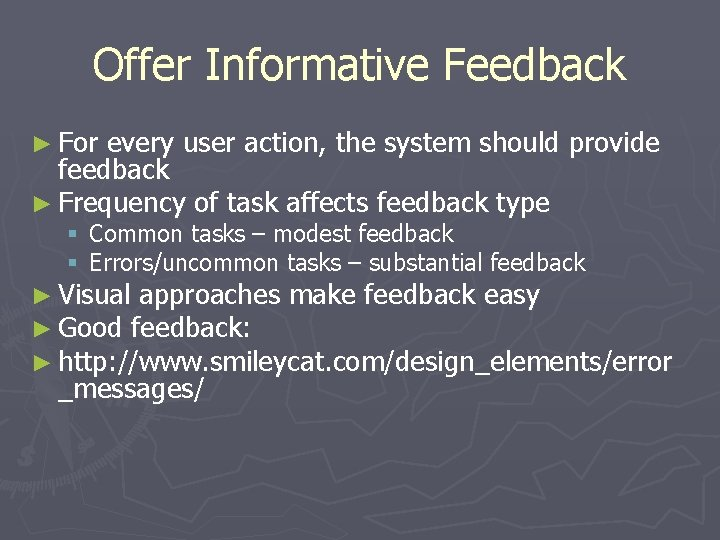Offer Informative Feedback ► For every user action, the system should provide feedback ►
