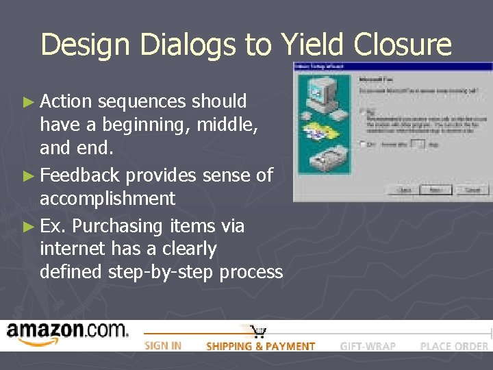 Design Dialogs to Yield Closure ► Action sequences should have a beginning, middle, and