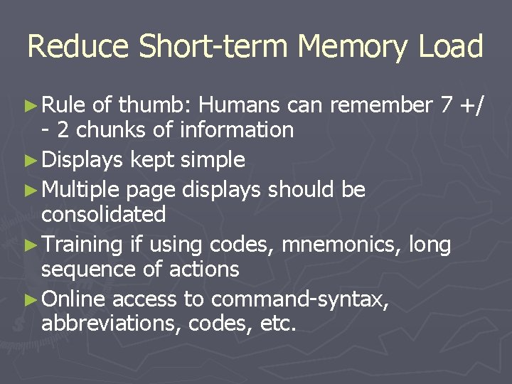Reduce Short-term Memory Load ► Rule of thumb: Humans can remember 7 +/ -