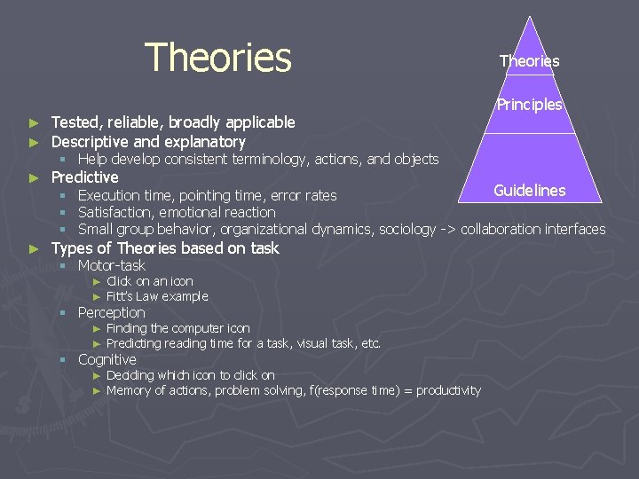 Theories ► ► Tested, reliable, broadly applicable Descriptive and explanatory ► Predictive ► Types