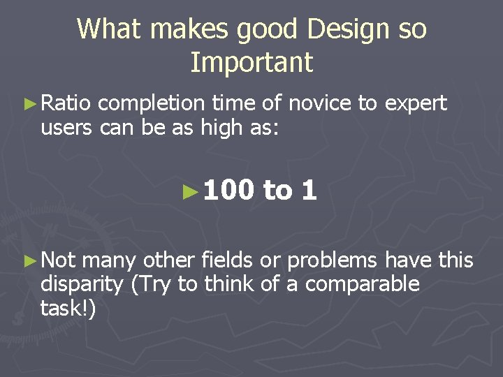 What makes good Design so Important ► Ratio completion time of novice to expert