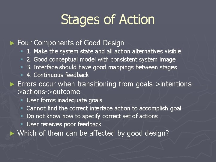 Stages of Action ► Four Components of Good Design § § ► Errors occur