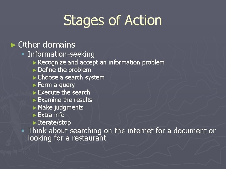 Stages of Action ► Other domains § Information-seeking ► Recognize and accept an ►