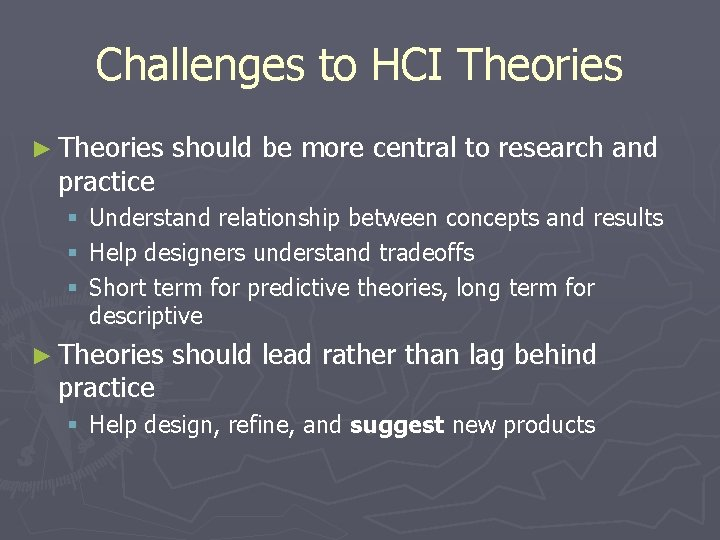 Challenges to HCI Theories ► Theories practice § § § should be more central