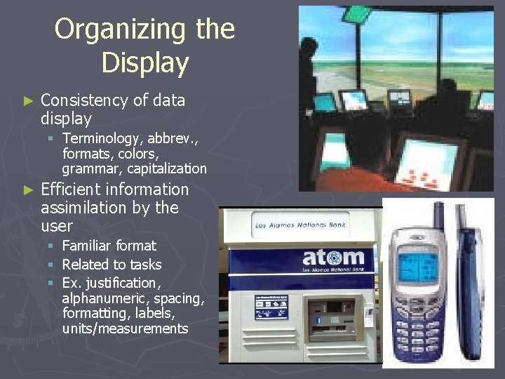 Organizing the Display ► Consistency of data display § Terminology, abbrev. , formats, colors,