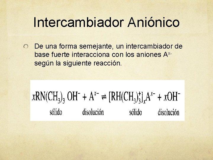 Intercambiador Aniónico De una forma semejante, un intercambiador de base fuerte interacciona con los