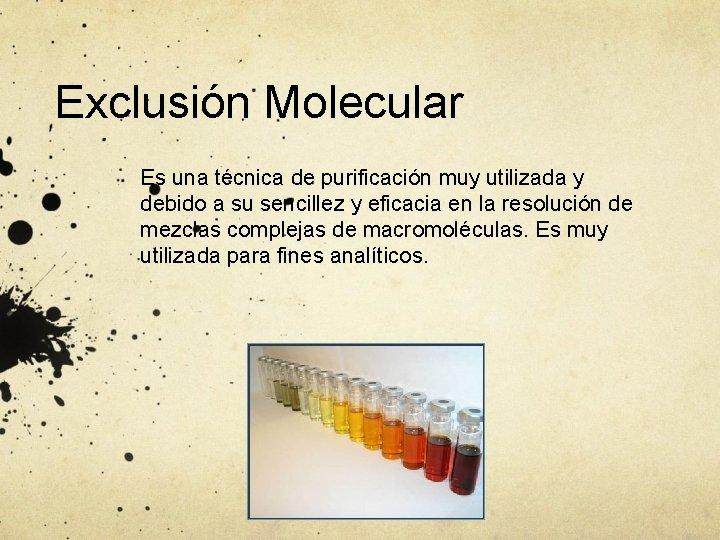 Exclusión Molecular Es una técnica de purificación muy utilizada y debido a su sencillez