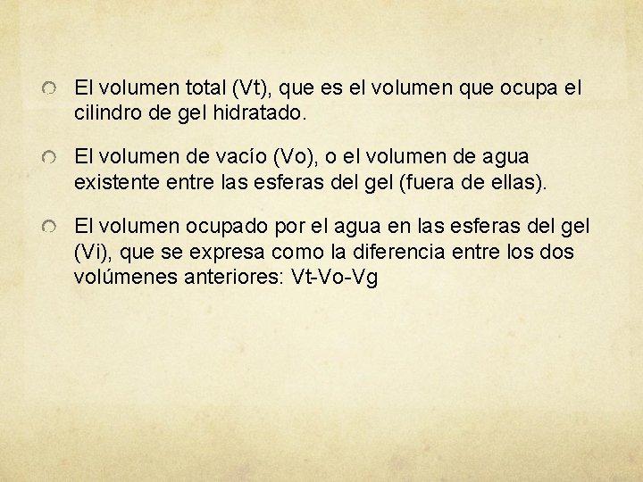 El volumen total (Vt), que es el volumen que ocupa el cilindro de gel