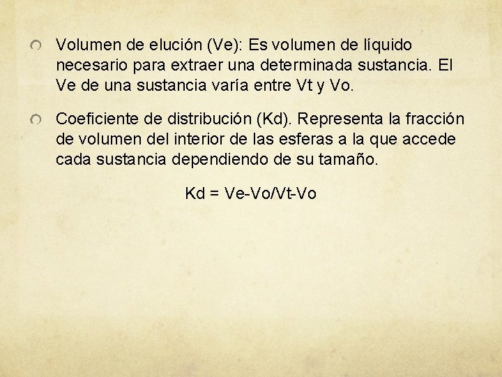 Volumen de elución (Ve): Es volumen de líquido necesario para extraer una determinada sustancia.