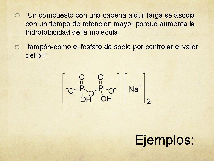 Un compuesto con una cadena alquil larga se asocia con un tiempo de