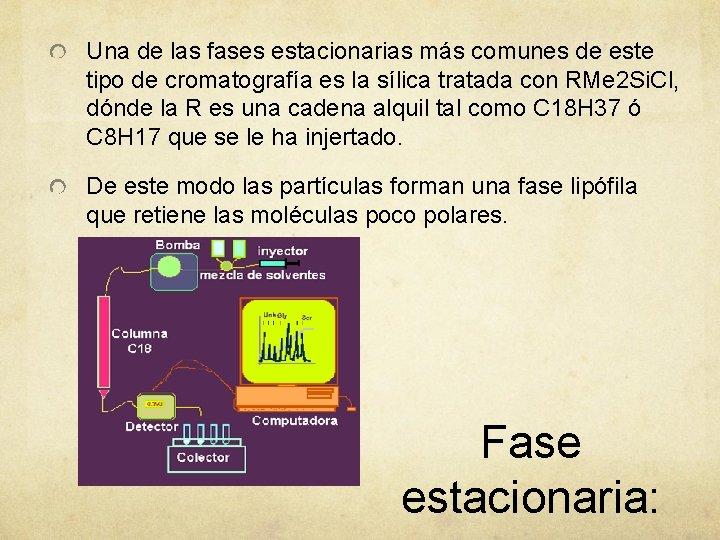 Una de las fases estacionarias más comunes de este tipo de cromatografía es la