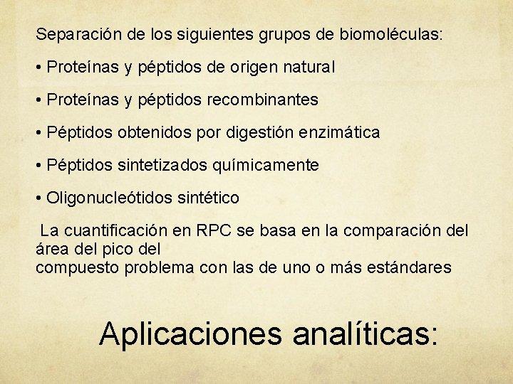 Separación de los siguientes grupos de biomoléculas: • Proteínas y péptidos de origen natural