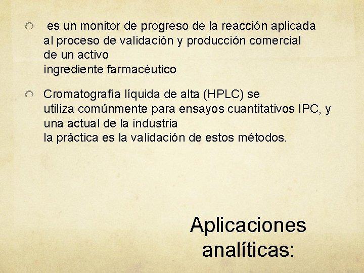 es un monitor de progreso de la reacción aplicada al proceso de validación