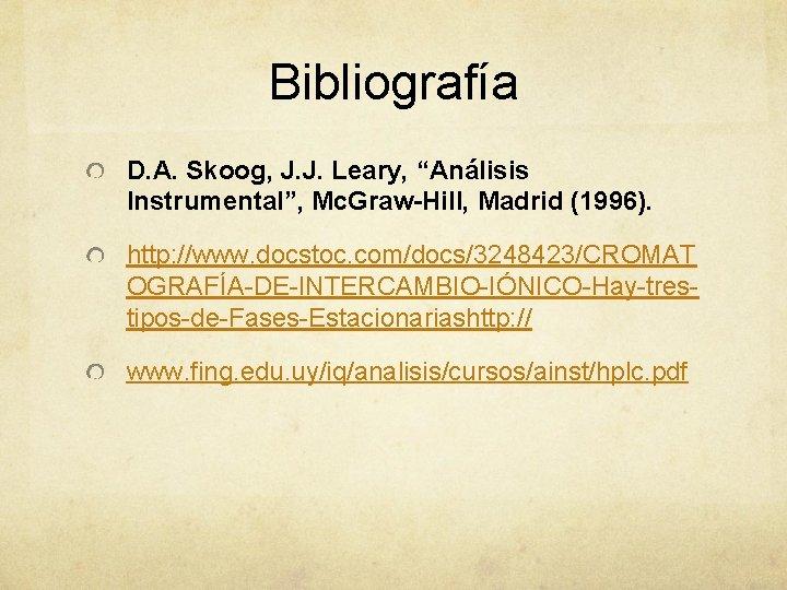 "Bibliografía D. A. Skoog, J. J. Leary, ""Análisis Instrumental"", Mc. Graw-Hill, Madrid (1996). http:"