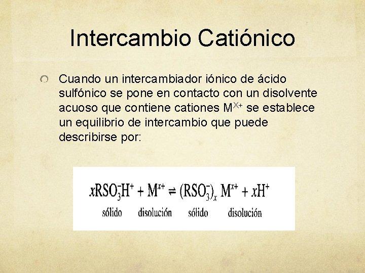 Intercambio Catiónico Cuando un intercambiador iónico de ácido sulfónico se pone en contacto con