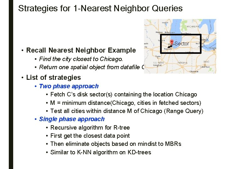 Strategies for 1 -Nearest Neighbor Queries • Recall Nearest Neighbor Example Sector • Find
