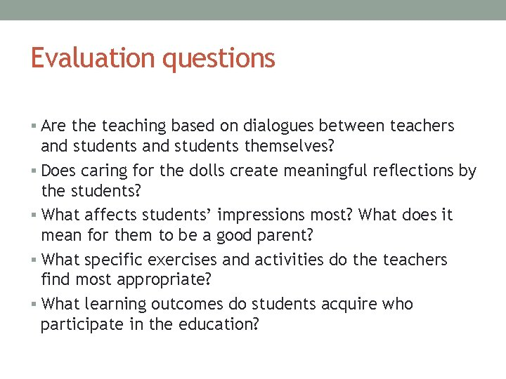 Evaluation questions § Are the teaching based on dialogues between teachers and students themselves?