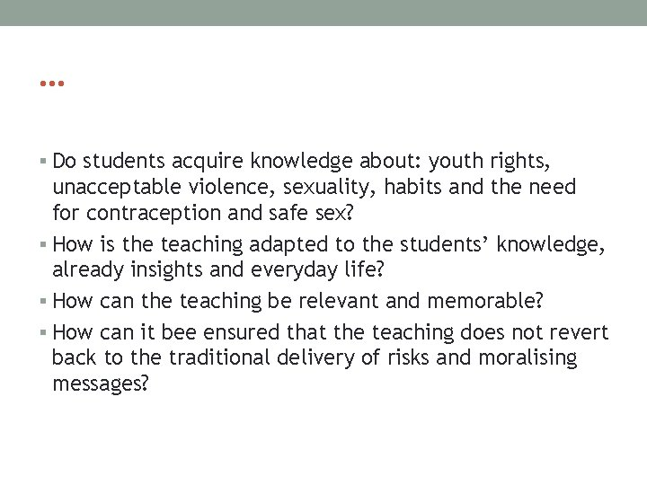 … § Do students acquire knowledge about: youth rights, unacceptable violence, sexuality, habits and