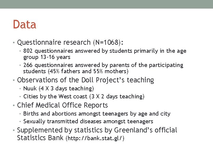 Data • Questionnaire research (N=1068): • 802 questionnaires answered by students primarily in the