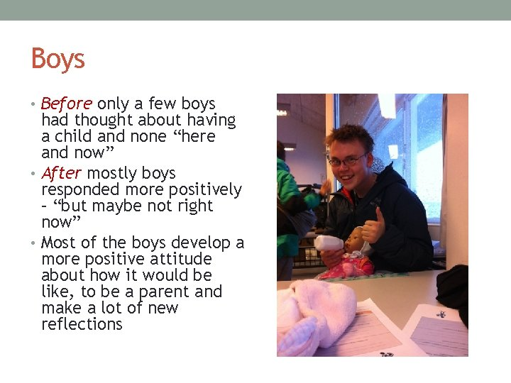 Boys • Before only a few boys had thought about having a child and