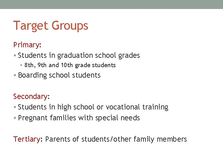 Target Groups Primary: § Students in graduation school grades § 8 th, 9 th