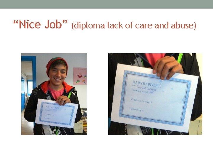 """Nice Job"" (diploma lack of care and abuse)"