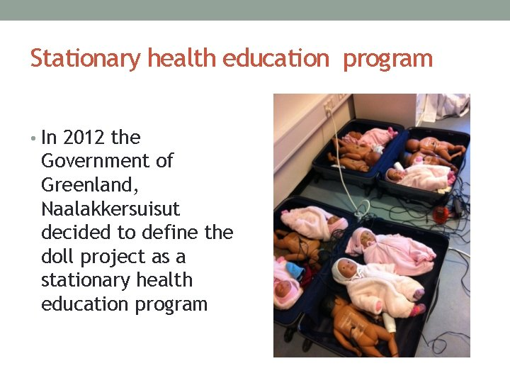 Stationary health education program • In 2012 the Government of Greenland, Naalakkersuisut decided to