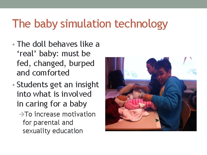 The baby simulation technology • The doll behaves like a 'real' baby: must be