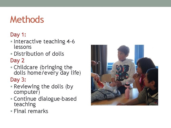 Methods Day 1: § Interactive teaching 4 -6 lessons § Distribution of dolls Day
