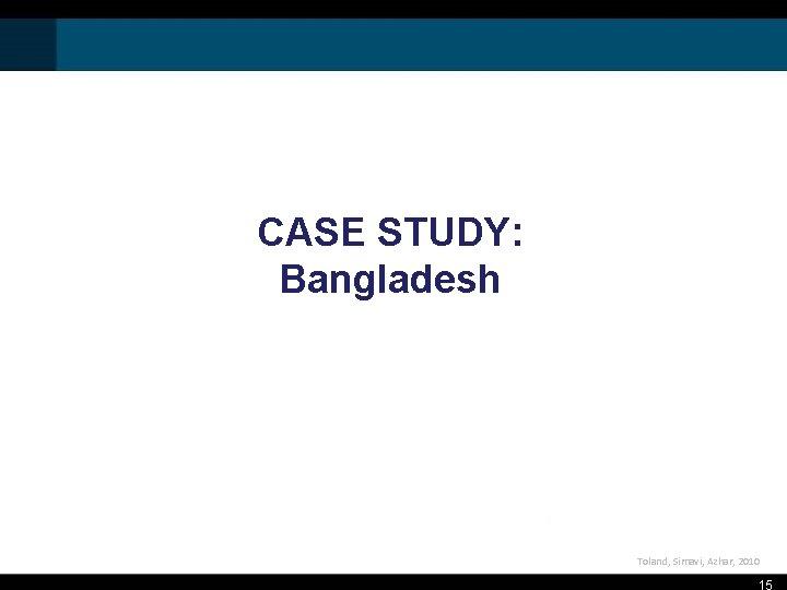 CASE STUDY: Bangladesh Toland, Simavi, Azhar, 2010 15