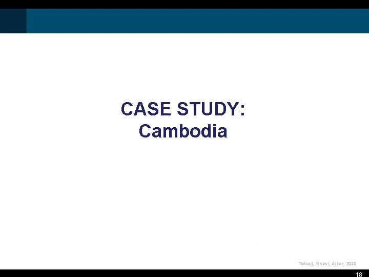 CASE STUDY: Cambodia Toland, Simavi, Azhar, 2010 18