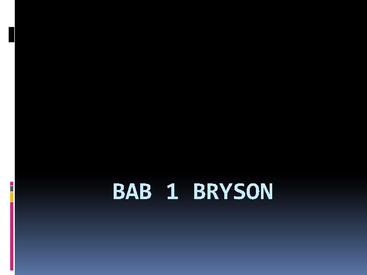 BAB 1 BRYSON