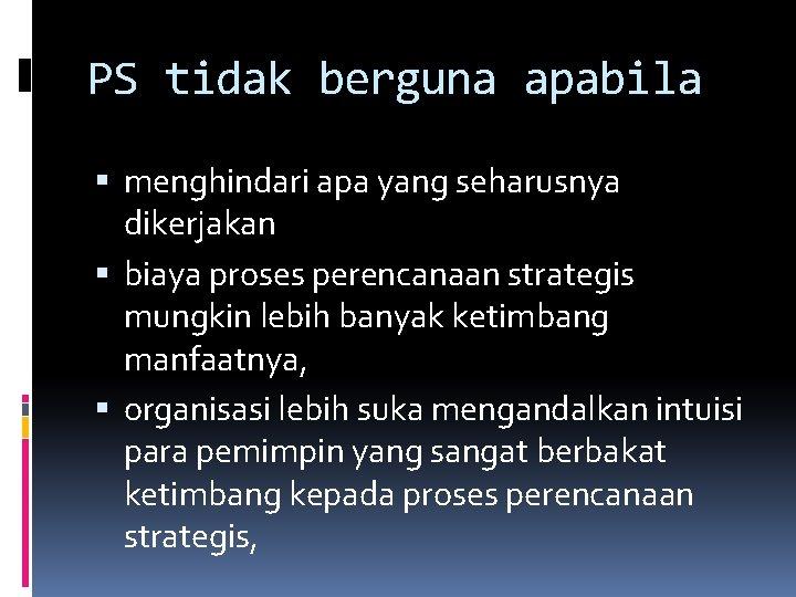 PS tidak berguna apabila menghindari apa yang seharusnya dikerjakan biaya proses perencanaan strategis mungkin