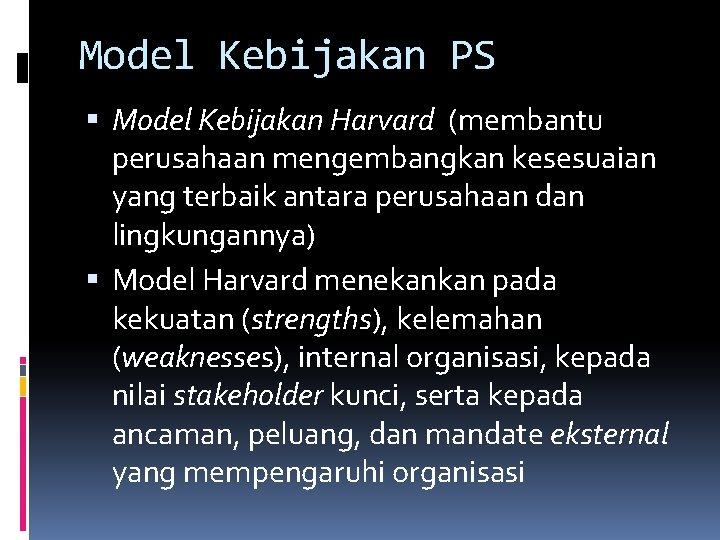 Model Kebijakan PS Model Kebijakan Harvard (membantu perusahaan mengembangkan kesesuaian yang terbaik antara perusahaan