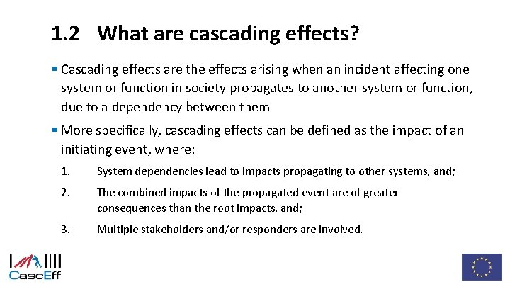 1. 2 What are cascading effects? § Cascading effects are the effects arising when
