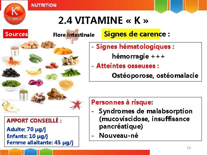 2. 4 VITAMINE « K » Sources: Flore intestinale Signes de carence : -