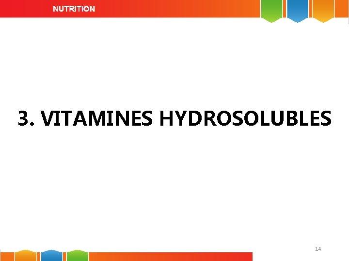 3. VITAMINES HYDROSOLUBLES 14