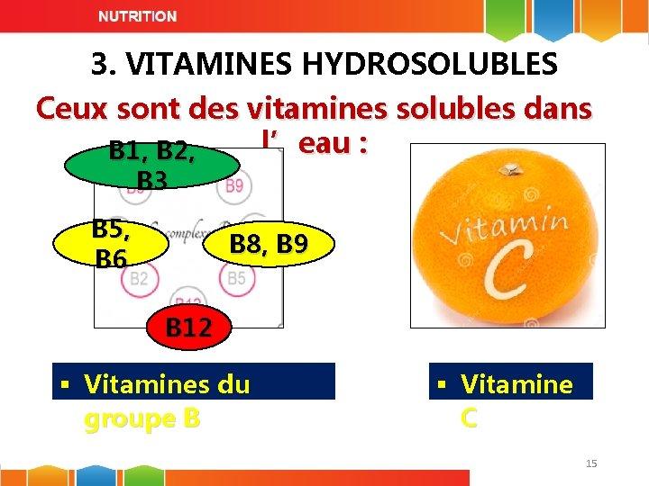 3. VITAMINES HYDROSOLUBLES Ceux sont des vitamines solubles dans l'eau : B 1, B