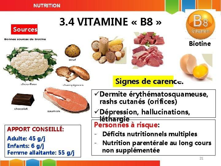 Sources: 3. 4 VITAMINE « B 8 » Biotine Signes de carence: APPORT CONSEILLÉ: